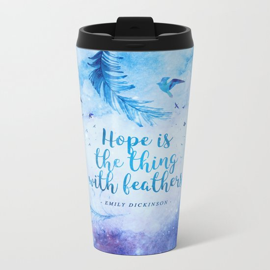 Hope is the thing with feathers Metal Travel Mug