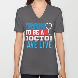 Medical Professional Train to be a Doctor Save Lives Stethoscope Unisex V-Neck
