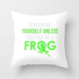ALways be yourself unless you can be a frog2 Throw Pillow
