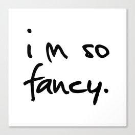 """I'm so fancy"" Canvas Print"