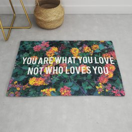 You Are What You Love Not Who Loves You Rug