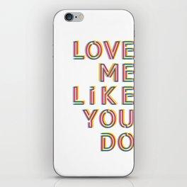 Love me like you do iPhone Skin