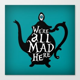 """""""We're all MAD here"""" - Alice in Wonderland - Teapot - 'Alice Blue' Canvas Print"""