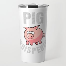 Pig Whisperer Cute Piggy Lovers Farmer Gift Travel Mug