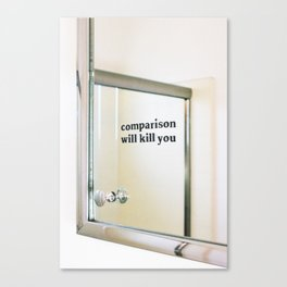 Comparison Will Kill You Canvas Print