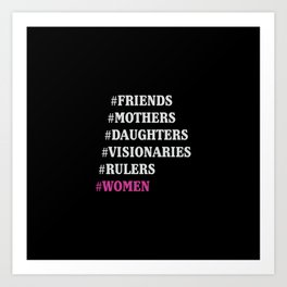 Designed for women, friends, mothers, daughters, visionaries, rulers, bosses, chiefs, leaders and st Art Print