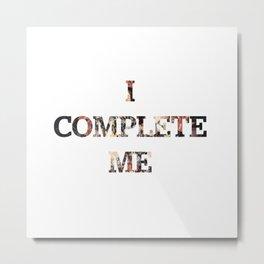 I Complete Me Metal Print