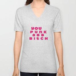 You Punk Ass Bitch Unisex V-Neck