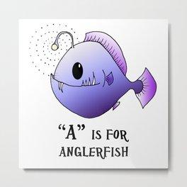 """""""A"""" is for Anglerfish Metal Print"""