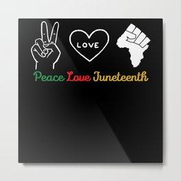 Peace Love Juneteenth, Black Pride Proud Melanin Metal Print
