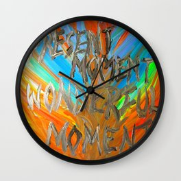 Present moment, wonderful moment Wall Clock