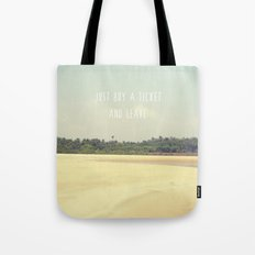 JUST BUY A TICKET AND LEAVE Tote Bag