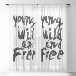 Young wild and free Black & White quote Sheer Curtain
