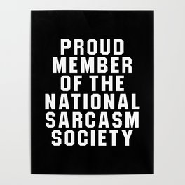 Proud Member of the National Sarcasm Society (Black) Poster