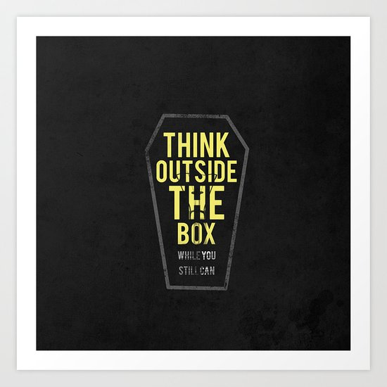 think outside the box, while you still can Art Print
