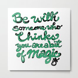 Be With Someone Envious Metal Print
