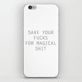 SAVE YOUR FUCKS FOR MAGICAL SHIT iPhone Skin