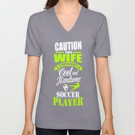 Caution this wife is protected by a cool and handsome soccer player Unisex V-Neck