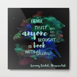NEVER TRUST SOMEONE WITHOUT A BOOK | LEMONY SNICKET Metal Print