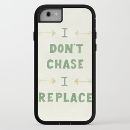 I don't chase, I replace iPhone Case