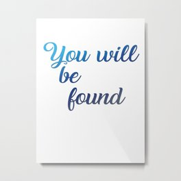 You will be found Metal Print