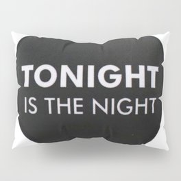 Tonite is the nite Pillow Sham