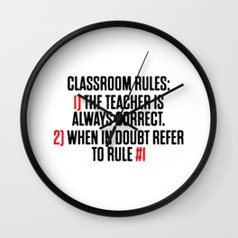 Classroom Rules Tha Teacher Is Always Right Wall Clock