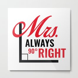 Mrs. Always Right Metal Print