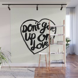 Don't Give Up On Love Wall Mural