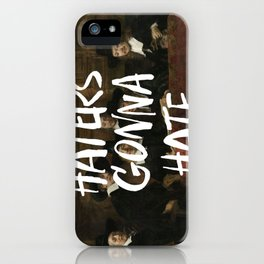 Haters Gonna Hate iPhone Case