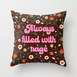 Always Filled With Rage Throw Pillow