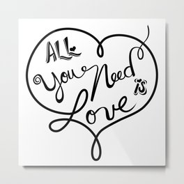 All you need is love - Lettering Black and White Metal Print