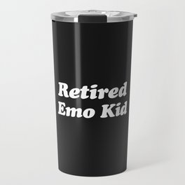 Retired Emo Kid Funny Quote Travel Mug