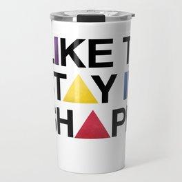 I Like To Stay In Shape Travel Mug