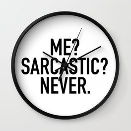 Me? Sarcastic? Never. Wall Clock