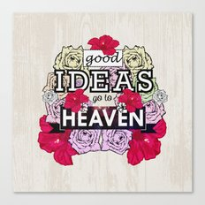 Good Ideas go to Heaven Canvas Print