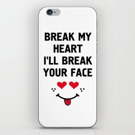 BREAK MY HEART I'LL BREAK YOUR FACE - Funny Love Valentines Day Quote iPhone Skin