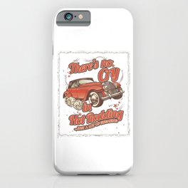 There's No Cry In Hot Rodding Classic Old Car Racing Modern American Cars Racer Gifts iPhone Case