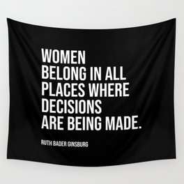 Women belong in all places where decisions are being made. Wall Tapestry