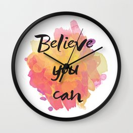 Believe you can , inspirational quote Wall Clock