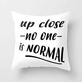 up close no one is normal Throw Pillow