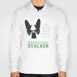 Boston Terrier: Personal Stalker. Hoody