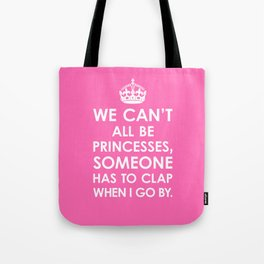 We Can't All Be Princesses (Hot Pink) Tote Bag