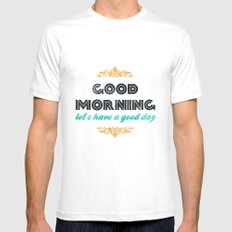 Good Morning, let's have a good day - Motivational print Mens Fitted Tee MEDIUM White