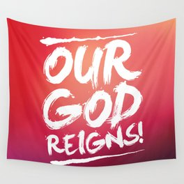 OUR GOD REIGNS! Wall Tapestry