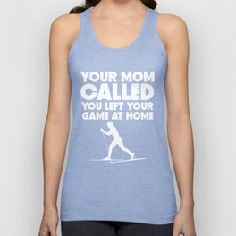 Your Mom Called You Left Your Game At Home Cross Country Skiing Unisex Tank Top