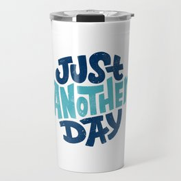Just Another Day Travel Mug