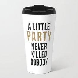 A little party never killed nobody - modern glam Travel Mug