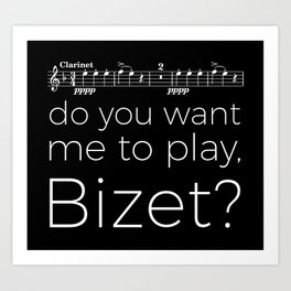 Clarinet - Do you want me to play, Bizet? (black) Art Print