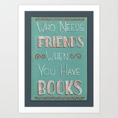 Who needs friends? Art Print